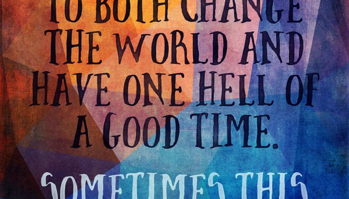 Change the World, Have a Good Time