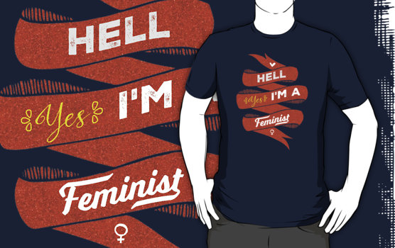 Hell, Yes, I'm a Feminist T-shirt