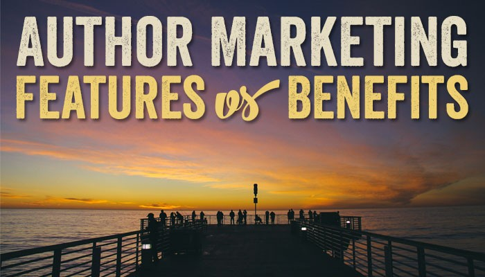 Author Marketing: Features vs. Benefits