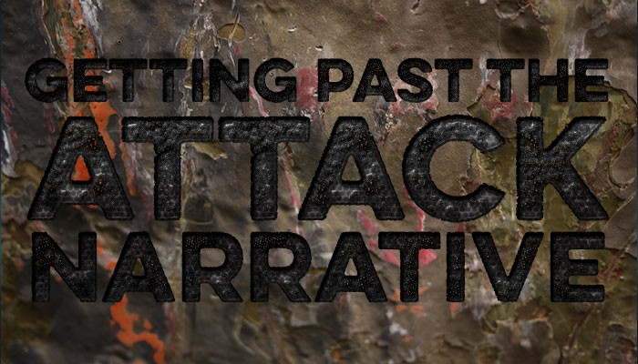 Getting Past the Attack Narrative